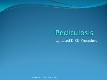 Updated KISD Procedure Yvonne Clarke, RN August 2013.