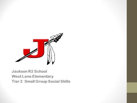 Jackson R2 School West Lane Elementary Tier 2 Small Group Social Skills.