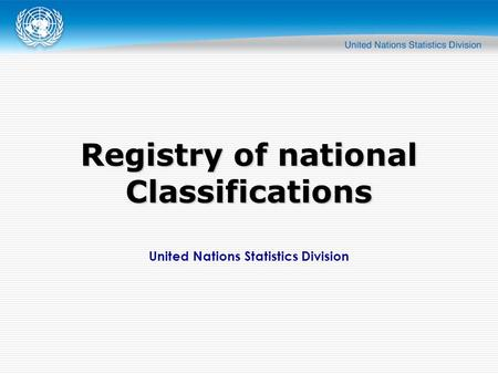United Nations Statistics Division Registry of national Classifications.