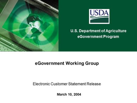EGovernment Working Group Electronic Customer Statement Release March 10, 2004 U.S. Department of Agriculture eGovernment Program.