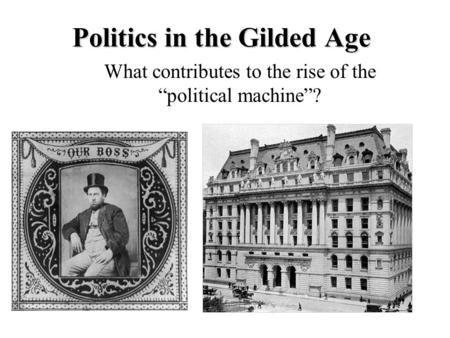 "Politics in the Gilded Age What contributes to the rise of the ""political machine""?"