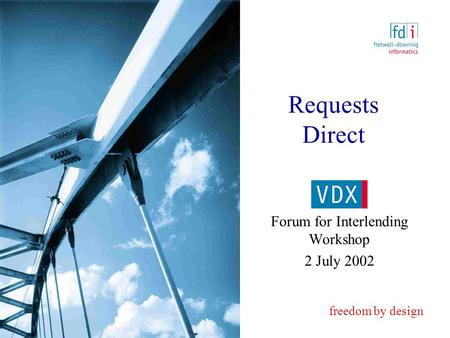 freedom by design Requests Direct Forum for Interlending Workshop 2 July 2002.
