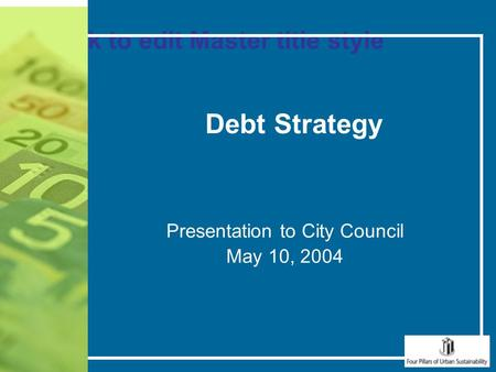 Debt Strategy Presentation to City Council May 10, 2004 Click to edit Master title style.