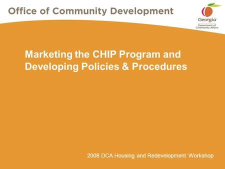2008 DCA Housing and Redevelopment Workshop Marketing the CHIP Program and Developing Policies & Procedures.