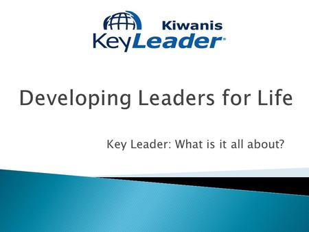Key Leader: What is it all about?.  A weekend leadership experience for high school students ages 14-18  Offers emerging leaders a taste of what service.