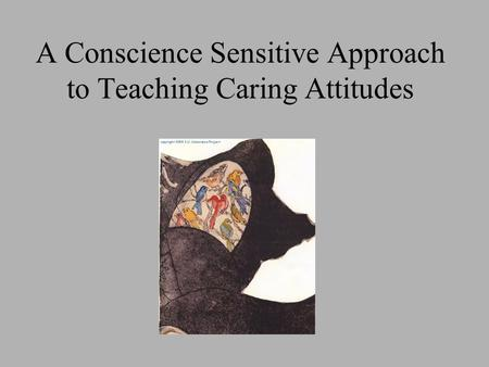 A Conscience Sensitive Approach to Teaching Caring Attitudes.