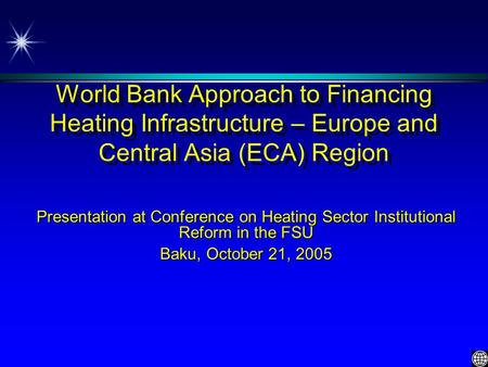 World Bank Approach to Financing Heating Infrastructure – Europe and Central Asia (ECA) Region Presentation at Conference on Heating Sector Institutional.
