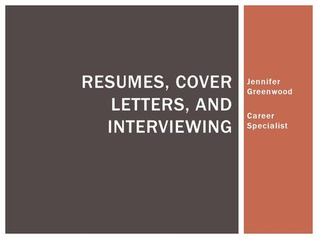 Jennifer Greenwood Career Specialist RESUMES, COVER LETTERS, AND INTERVIEWING.