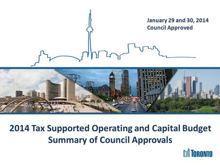 2014 Tax Supported Operating and Capital Budget Summary of Council Approvals January 29 and 30, 2014 Council Approved.