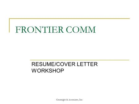 Courtright & Associates, Inc. FRONTIER COMM RESUME/COVER LETTER WORKSHOP.