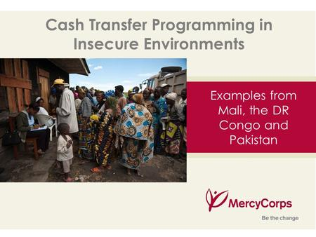 35 Examples from Mali, the DR Congo and Pakistan Cash Transfer Programming in Insecure Environments.