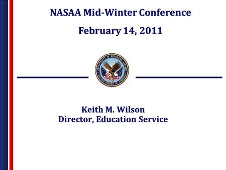 Keith M. Wilson Director, Education Service NASAA Mid-Winter Conference February 14, 2011.