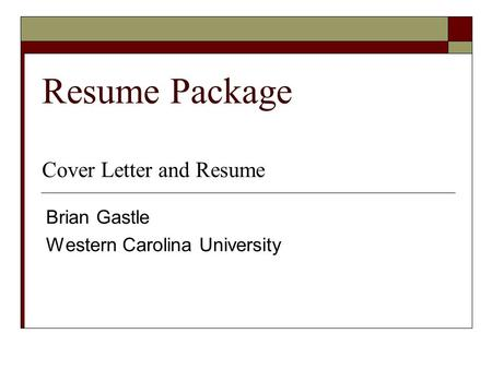 Resume Package Cover Letter and Resume Brian Gastle Western Carolina University.