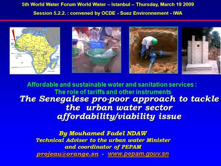 The Senegalese pro-poor approach to tackle the urban water sector affordability/viability issue 5th World Water Forum World Water – Istanbul – Thursday,