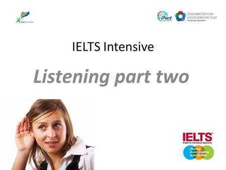 IELTS Intensive Listening part two. IELTS Listening First part of the exam 30 minutes of listening 10 minutes to transfer the answers to an answer paper.