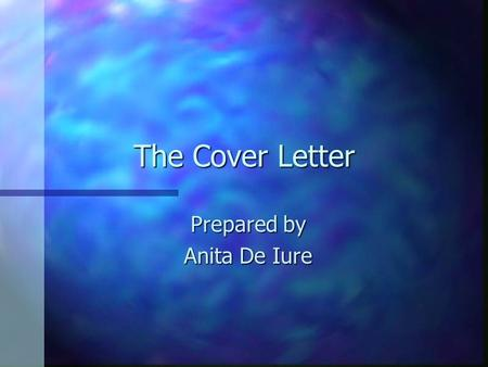 The Cover Letter Prepared by Anita De Iure. Accompanies Resume: n Sent by mail n Sent by fax n Sent by e-mail.
