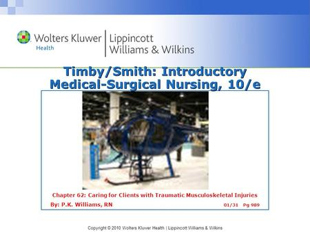 Copyright © 2010 Wolters Kluwer Health | Lippincott Williams & Wilkins Timby/Smith: Introductory Medical-Surgical Nursing, 10/e Chapter 62: Caring for.