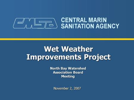 Wet Weather Improvements Project November 2, 2007 North Bay Watershed Association Board Meeting.