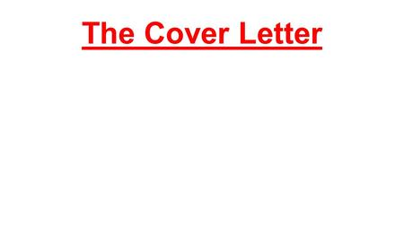 The Cover Letter. The cover letter accompanies your resume when it is being sent to a SPECIFIC employer. It is: In business letter format In sentences.