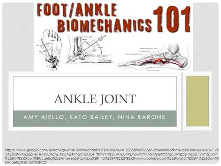 AMY AIELLO, KATO BAILEY, NINA BARONE ANKLE JOINT https://www.google.com/search?q=Ankle+Biomechanics+Picture&biw=1238&bih=568&source=lnms&tbm=isch&sa=X&ei=eO6CVb.