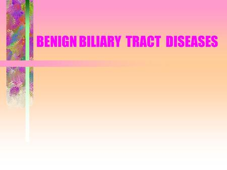 BENIGN BILIARY TRACT DISEASES. DEVELOPMENT AND FUNCTION FROM FOREGUT ABOUT 3 /52 0F GESTATION BLOOD SUPPLY -- COELIAC AND SUPR. MESENTERIC VESSELS FUNCTION.