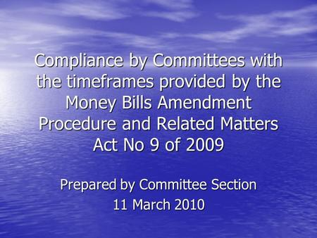 Compliance by Committees with the timeframes provided by the Money Bills Amendment Procedure and Related Matters Act No 9 of 2009 Prepared by Committee.