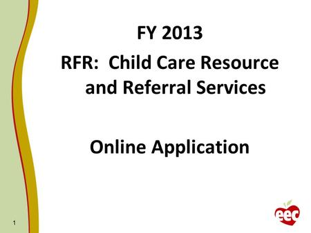 FY 2013 RFR: Child Care Resource and Referral Services Online Application 1.