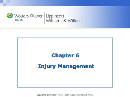 Copyright © 2011 Wolters Kluwer Health | Lippincott Williams & Wilkins Chapter 6 Injury Management.