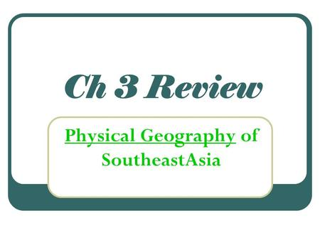 Ch 3 Review Physical Geography of SoutheastAsia. Key Terms 1. a level field that is flooded to grow rice.