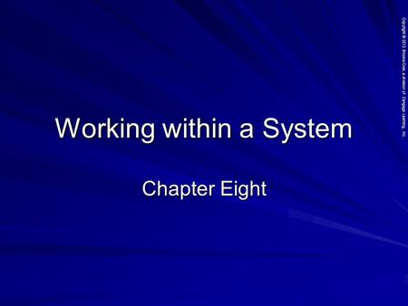 Copyright © 2012 Brooks/Cole, a division of Cengage Learning, Inc. Working within a System Chapter Eight.