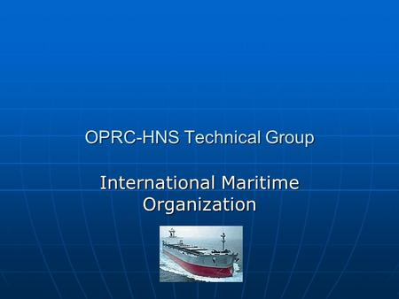 OPRC-HNS Technical Group International Maritime Organization.