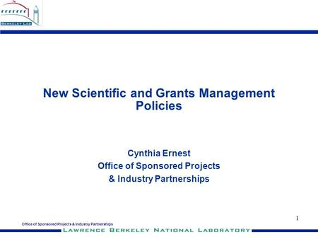 Office of Sponsored Projects & Industry Partnerships 1 New Scientific and Grants Management Policies Cynthia Ernest Office of Sponsored Projects & Industry.