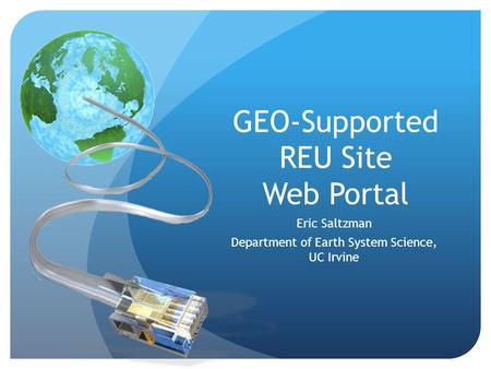 GEO-Supported REU Site Web Portal Eric Saltzman Department of Earth System Science, UC Irvine.