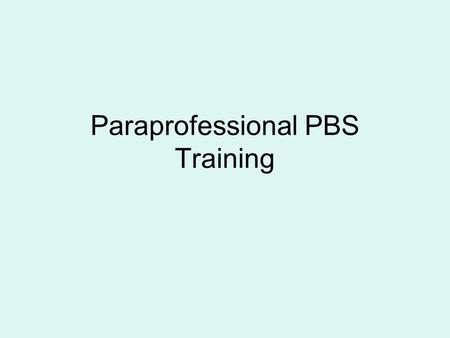 Paraprofessional PBS Training. What is PBS? The application of evidence-based strategies & systems to assist schools to increase academic performance,