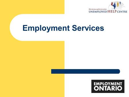 Employment Services. DRUHC History  Established in 1983  Specialize in Employment Counselling Services formerly adult now all eligible job seekers in.