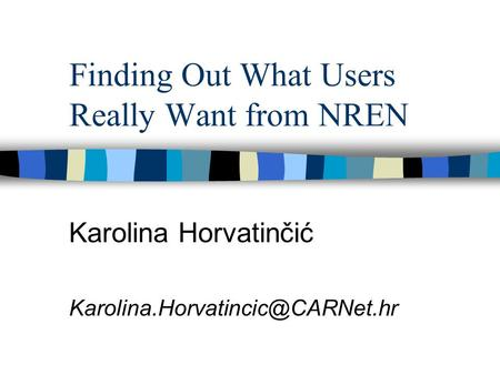 Finding Out What Users Really Want from NREN Karolina Horvatinčić