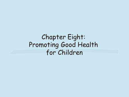 Chapter Eight: Promoting Good Health for Children.