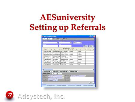 AESuniversity Setting up Referrals. Referral Setup What is a Referral? What do you want out of Referrals? Ways to set up a Referral System User process.