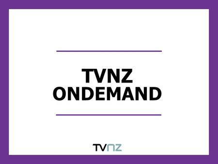 TVNZ ONDEMAND. RESEARCH METHODOLOGY Quantitative research undertaken by Nielsen using an online survey, administered via a site intercept survey to visitors.