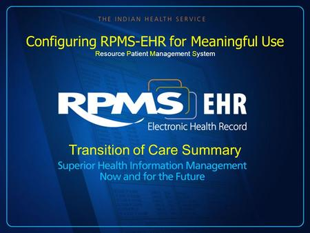 Transition of Care Summary Configuring RPMS-EHR for Meaningful Use Resource Patient Management System.