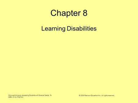 McLoughlin/Lewis, Assessing Students with Special Needs, 7e ISBN: 0-13-173273-0 © 2009 Pearson Education Inc. All rights reserved. Chapter 8 Learning Disabilities.