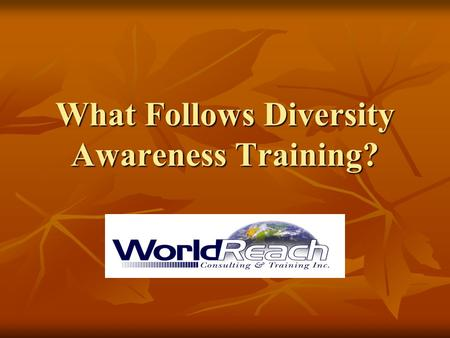 What Follows Diversity Awareness Training?. Our Organization has Completed Diversity Awareness Training Now What Do We Do Now? Consider forming a committee.