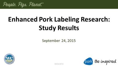 Enhanced Pork Labeling Research: Study Results September 24, 2015 09/24/2015.