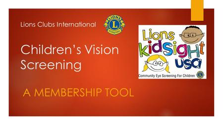 Children's Vision Screening A MEMBERSHIP TOOL Lions Clubs International.