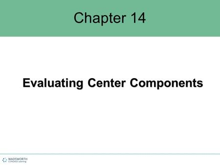 Chapter 14 Evaluating Center Components. Chapter Objectives Explain the purpose of evaluation Describe the director's role in evaluation Describe how.