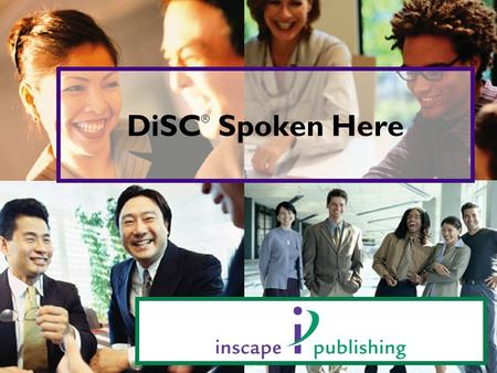 DiSC ® Spoken Here. DiSC ® Spoken Here We speak a common language We understand each other We recognize the valuable contributions of different styles.