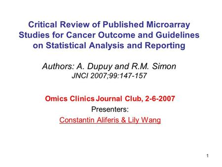 1 Critical Review of Published Microarray Studies for Cancer Outcome and Guidelines on Statistical Analysis and Reporting Authors: A. Dupuy and R.M. Simon.