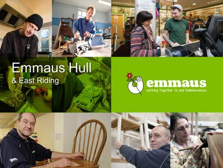 Emmaus Hull & East Riding. Stakeholder Information Event Who are Emmaus What do we do The Orchard Why we are different Working with us The Future.