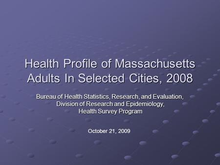 Health Profile of Massachusetts Adults In Selected Cities, 2008 Bureau of Health Statistics, Research, and Evaluation, Division of Research and Epidemiology,