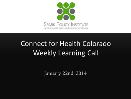 Connect for Health Colorado Weekly Learning Call January 22nd, 2014.
